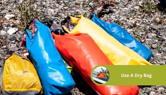 use a dry bag